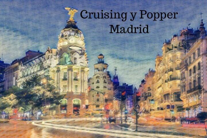 cruising y popper en madrid