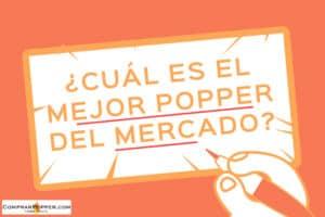 ¿Cuál es el mejor popper del mercado? post en comprar popper